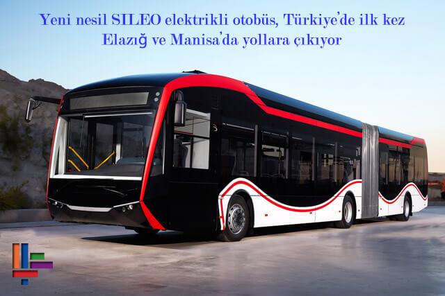 Yeni nesil SILEO elektrikli otobüs, Türkiye'de ilk kez Elazığ ve Manisa'da yollara çıkıyor