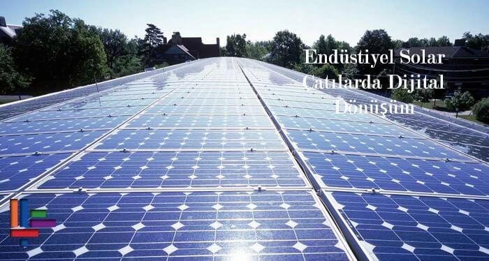 Endüstiyel Solar Çatılarda Dijital Dönüşüm